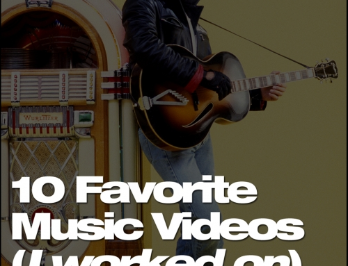 10 Favorite Music Videos (I worked on)